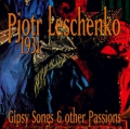 Pjotr Leschenko: Gipsy Songs And Other Passions